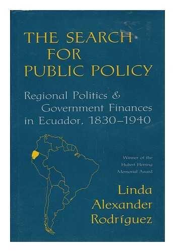 9780520051508: Search for Public Policy: Regional Politics and Government Finances in Ecuador, 1830-1940