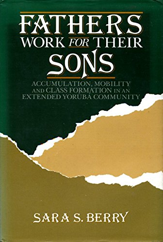 9780520051645: Fathers Work for Their Sons: Accumulation, Mobility, and Class Formation in an Extended Yoruba Community