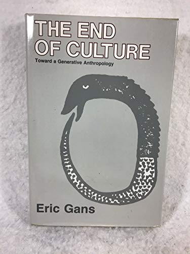 9780520051812: The End of Culture: Toward a Generative Anthropology
