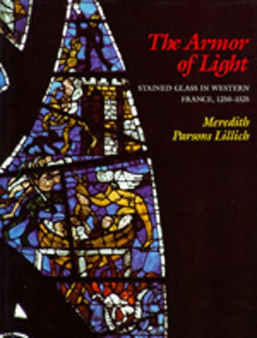 The Armor of Light: Stained Glass in Western France, 1250-1325: Lillich, Meredith Parsons