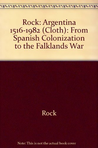 Rock: Argentina 1516-1982 (Cloth): From Spanish Colonization to the Falklands War: Rock