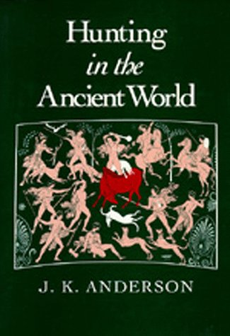 Hunting in the Ancient World.: ANDERSON, J. K.:
