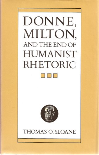 Donne, Milton, and the End of Humanist Rhetoric