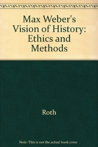 9780520052260: Max Weber's Vision of History: Ethics and Methods
