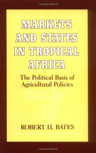 9780520052291: Markets and States in Tropical Africa: The Political Basis of Agricultural Policies (California Series on Social Choice and Political Economy)