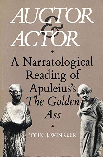 Auctor and Actor: A Narratological Reading of Apuleius' the Golden Ass: Winkler, John J.