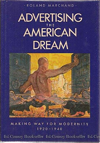 9780520052536: Advertising the American Dream: Making Way for Modernity, 1920-1940 (A quantum book)