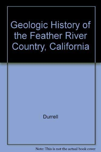 GEOLOGIC HISTORY OF THE FEATHER RIVER COUNTRY, CALIFORNIA [HARDBACK]