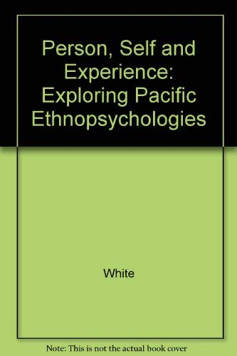 Person, Self, and Experience: Exploring Pacific Ethnopsychologies: White, Geoffrey M.