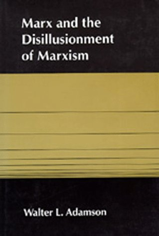 MARX AND THE DISILLUSIONMENT OF MARXISM: Walter L. Adamson