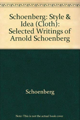 9780520052864: Schoenberg: Style & Idea (Cloth): Selected Writings of Arnold Schoenberg