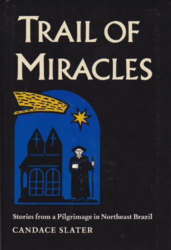 Trail of Miracles: Stories from a Pilgrimage in Northeast Brazil: Slater, Candace