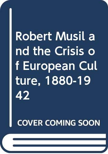 9780520053281: Robert Musil and the Crisis of European Culture, 1880-1942