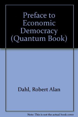 Preface to Economic Democracy (Quantum Book).: Dahl, Robert Alan.