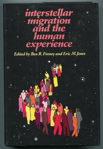 Interstellar Migration and the Human Experience: Finney, Ben R. And Jones, Eric M. Editors