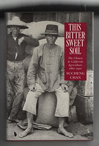 9780520053762: This Bittersweet Soil: The Chinese in California Agriculture, 1860-1910