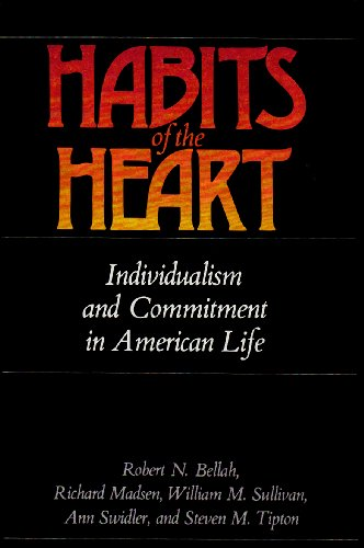 Habits of the Heart: Individualism and Commitment in American Life: Bellah, Robert N.; Madsen, ...