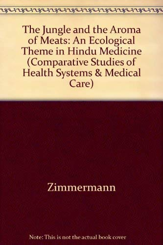9780520053953: The Jungle and the Aroma of Meats: An Ecological Theme in Hindu Medicine (Comparative Studies of Health Systems & Medical Care) (English and French Edition)