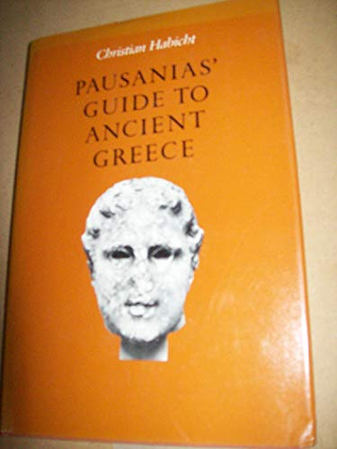 Pausanias' Guide to Ancient Greece (Sather Classical Lectures): Habicht, Christian