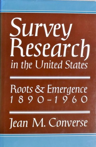 Survey Research in the United States: Roots and Emergence, 1890-1960: Converse