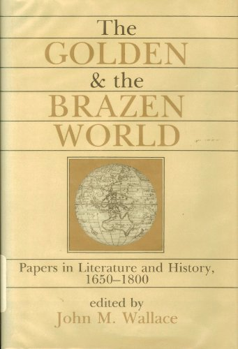 The Golden and the Brazen World: Papers in Literature and History, 1650-1800 (Clark Library ...