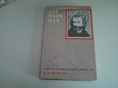 The Moon Man: a biography of Nikolai Miklouho-Maclay: Webster, E M