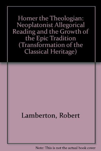 9780520054370: Homer the Theologian: Neoplatonist Allegorical Reading and the Growth of the Epic Tradition (The Transformation of the Classical Heritage)