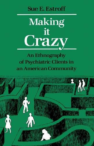 9780520054516: Making It Crazy: An Ethnography of Psychiatric Clients in an American Community