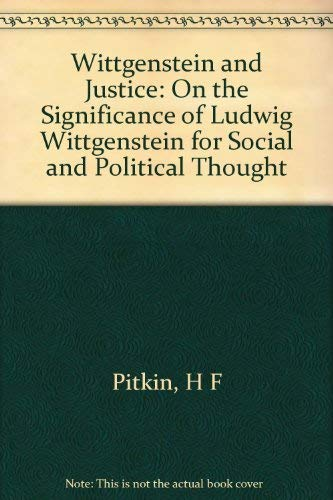 9780520054714: Wittgenstein and Justice: On the Significance of Ludwig Wittgenstein for Social and Political Thought