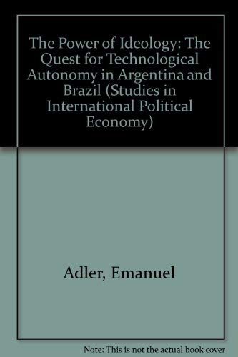 9780520054851: The Power of Ideology: The Quest for Technological Autonomy in Argentina and Brazil (Studies in International Political Economy)
