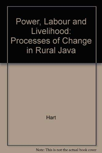 Power, Labor, and Livelihood: Processes of Change in Rural Java: Hart, Gillian