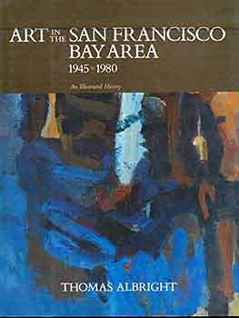 Art in the San Francisco Bay Area, 1945-1980: An Illustrated History: Albright, Thomas