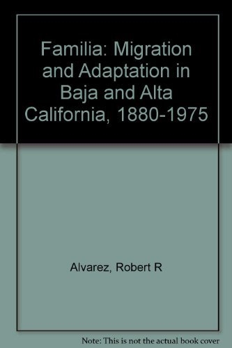 9780520055476: Familia: Migration and Adaptation in Baja and Alta California, 1880-1975
