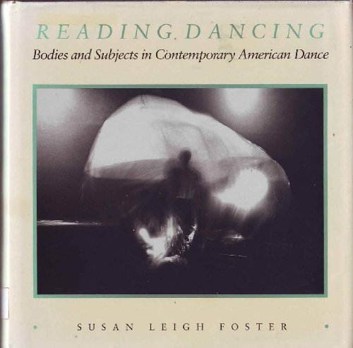 9780520055490: Reading Dancing: Bodies and Subjects in Contemporary American Dance
