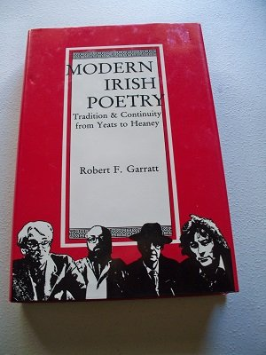 MODERN IRISH POETRY. Tradition and Continuity from Yeats to Heaney: Garratt, Robert F