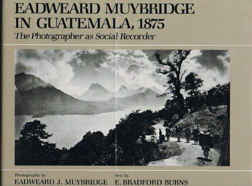 9780520055704: Eadweard Muybridge in Guatemala, 1875: The Photographer as Social Recorder