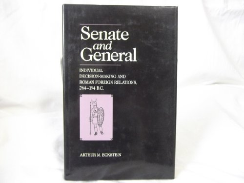 9780520055827: Senate and General: Individual Decision-Making and Roman Foreign Relations, 264-194 B.C.