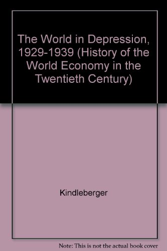 The World in Depression, 1929-1939: Kindleberger, Charles P.