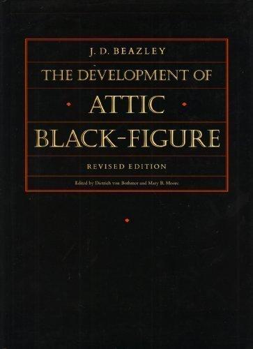 Development of the Attic Black-Figure, Revised edition: Beazley, John Davidson, Von Bothmer, ...