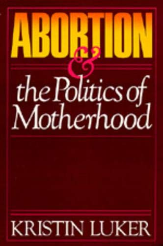 9780520055971: Abortion and the Politics of Motherhood (California Series on Social Choice & Political Economy)