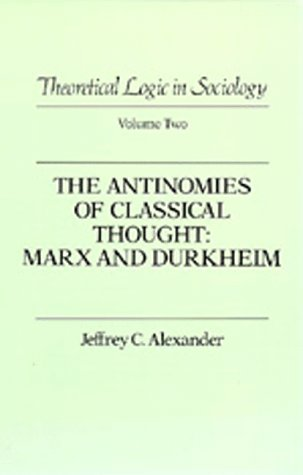 9780520056138: Theoretical Logic in Sociology: Antinomies of Classical Thought: Marx and Durkheim v. 2 (Theoretical Logic in Classical Thought)