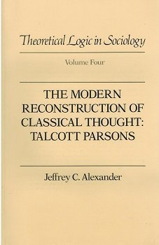 9780520056152: Theoretical Logic in Sociology: Vol. 4. The Modern Reconstruction of Classical Thought: Talcott Parsons