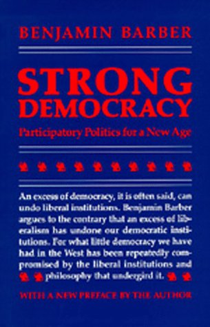Strong Democracy: Participatory Politics for a New Age (9780520056169) by Benjamin Barber