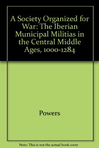 9780520056442: A Society Organized for War: The Iberian Municipal Militias in the Central Middle Ages, 1000-1284