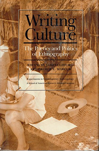 9780520056527: Writing Culture: The Poetics and Politics of Ethnography : A School of American Research, Advanced Seminar
