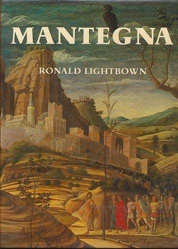 Mantegna: With a Complete Catalogue of the Paintings, Drawings and Prints: Lightbown, Ronald W.