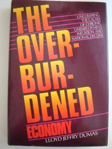 9780520056862: The Overburdened Economy: Uncovering the Causes of Chronic Unemployment, Inflation, and National Decline