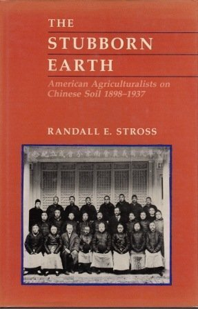 9780520057005: The Stubborn Earth: American Agriculturalists on Chinese Soil, 1898-1937