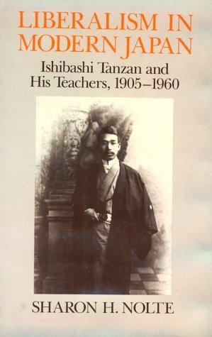 Liberalism in Modern Japan: Ishibashi Tanzan and: Nolte, Sharon