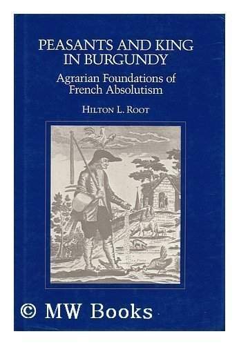 9780520057203: Peasants and King in Burgundy: Agrarian Foundations of French Absolutism (California series on social choice and political economy)